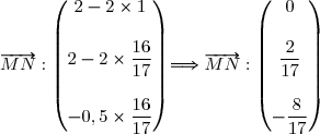 \overrightarrow{MN}:\begin{pmatrix}2-2\times1\\\\2-2\times\dfrac{16}{17}\\\\-0,5\times\dfrac{16}{17}\end{pmatrix}\Longrightarrow\overrightarrow{MN}:\begin{pmatrix}0\\\\\dfrac{2}{17}\\\\-\dfrac{8}{17}\end{pmatrix}