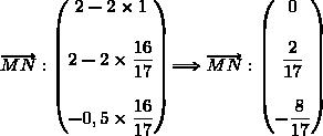 \overrightarrow{MN}:\begin{pmatrix}2-2\times1\\\\2-2\times\dfrac{16}{17}\\\\-0,5\times\dfrac{16}{17}\end{pmatrix}\Longrightarrow\overrightarrow{MN}:\begin{pmatrix}0\\\\\dfrac{2}{17}\\\\-\dfrac{8}{17}\end{pmatrix}