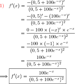 \text{\red{1)}}\ \ \dfrac{}{}f'(x)=\dfrac{-(0,5+100e^{-x})'}{(0,5+100e^{-x})^2}\\\\\phantom{\text{\red{c)}}\ \ \dfrac{}{}f'(x)}=\dfrac{-(0,5)'-(100e^{-x})'}{(0,5+100e^{-x})^2}\\\\\phantom{\text{\red{c)}}\ \ \dfrac{}{}f'(x)}=\dfrac{0-100\times(-x)'\times e^{-x}}{(0,5+100e^{-x})^2}\\\\\phantom{\text{\red{c)}}\ \ \dfrac{}{}f'(x)}=\dfrac{-100\times(-1)\times e^{-x}}{(0,5+100e^{-x})^2}\\\\\phantom{\text{\red{c)}}\ \ \dfrac{}{}f'(x)}=\dfrac{100e^{-x}}{(0,5+100e^{-x})^2}\\\\\Longrightarrow\boxed{f'(x)=\dfrac{100e^{-x}}{(0,5+100e^{-x})^2}}