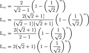 \text{L}_n = \dfrac{2}{\sqrt{2} - 1}\left(1 - \left(\dfrac{1}{\sqrt{2}}\right)^n\right)\\ \text{L}_n = \dfrac{2(\sqrt{2} + 1)}{(\sqrt{2} - 1)(\sqrt{2} + 1)}\left(1 - \left(\dfrac{1}{\sqrt{2}}\right)^n\right)\\ \text{L}_n = \dfrac{2(\sqrt{2} + 1)}{2-1}\left(1 - \left(\dfrac{1}{\sqrt{2}}\right)^n\right)\\ \text{L}_n = 2(\sqrt{2} + 1)\left(1 - \left(\dfrac{1}{\sqrt{2}}\right)^n\right)