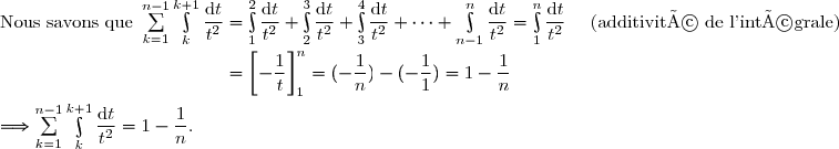 \text{Nous savons que }\sum\limits_{k=1}^{n-1}\int\limits_k^{k+1}\dfrac{\text{d}t}{t^2}=\int\limits_1^{2}\dfrac{\text{d}t}{t^2}+\int\limits_2^{3}\dfrac{\text{d}t}{t^2}+\int\limits_3^{4}\dfrac{\text{d}t}{t^2}+\cdots+\int\limits_{n-1}^{n}\dfrac{\text{d}t}{t^2} =\int\limits_1^{n}\dfrac{\text{d}t}{t^2}\ \ \ \ \text{(additivité de l'intégrale)} \\\ocerset{}{\phantom{\text{Nous savons que }\sum\limits_{k=1}^{n-1}\int\limits_k^{k+1}\dfrac{\text{d}t}{t}}=\left[-\dfrac{1}{t}\right]\limits_1^{n}}=(-\dfrac{1}{n})-(-\dfrac{1}{1})=1-\dfrac{1}{n} \\\\\Longrightarrow\sum\limits_{k=1}^{n-1}\int\limits_k^{k+1}\dfrac{\text{d}t}{t^2}=1-\dfrac{1}{n}.
