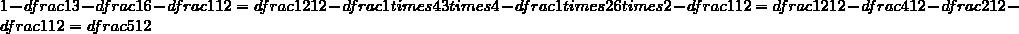 1-1 1 - frac 1 6 - frac 1 12 = ff 12 12 - frac 1 fois4 3 fois4 - Frac 1 12 = ff 12 12 - Frac 4 12 -  t f { 12 = dfrac 5  12