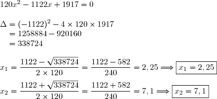 120x^2-1122x+1917=0\\\\\Delta=(-1122)^2-4\times120\times1917\\\phantom{\Delta}=1258884-920160\\\phantom{\Delta}=338724\\\\x_1=\dfrac{1122-\sqrt{338724}}{2\times120}=\dfrac{1122-582}{240}=2,25\Longrightarrow\boxed{x_1=2,25}\\\\x_2=\dfrac{1122+\sqrt{338724}}{2\times120}=\dfrac{1122+582}{240}=7,1\Longrightarrow\boxed{x_2=7,1}