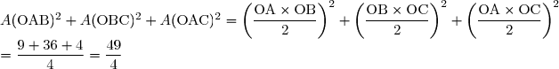 A(\text{OAB})^2 + A(\text{OBC})^2 + A(\text{OAC})^2 = \left(\dfrac{\text{OA} \times \text{OB}}{2} \right)^2 + \left(\dfrac{\text{OB} \times \text{OC}}{2} \right)^2 + \left(\dfrac{\text{OA} \times \text{OC}}{2} \right)^2 \\ = \dfrac{9+36+4}{4} = \dfrac{49}{4}