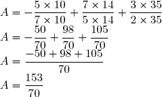 A=-\dfrac{5\times10}{7\times10}+\dfrac{7\times14}{5\times14}+\dfrac{3\times35}{2\times35}\\A=-\dfrac{50}{70}+\dfrac{98}{70}+\dfrac{105}{70}\\A=\dfrac{-50+98+105}{70}\\A=\dfrac{153}{70}