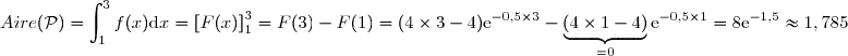 Aire({\mathcal{P}})=\displaystyle{\int_{1}^{3}f(x)\text{d}x=\left[F(x)\right]_{1}^{3} =F(3)-F(1)=(4\times 3-4)\text{e}^{-0,5\times 3}-\underbrace{(4\times 1-4)}_{=0}\text{e}^{-0,5\times 1} =8\text{e}^{-1,5}\approx 1,785