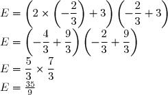 E = \left(2 \times \left(-\dfrac{2}{3}\right) + 3\right)\left(-\dfrac{2}{3} + 3\right) \\ E = \left(-\dfrac{4}{3} + \dfrac{9}{3}\right) \left(-\dfrac{2}{3} + \dfrac{9}{3}\right) \\ E = \dfrac{5}{3} \times \dfrac{7}{3} \\ E = \frac{35}{9}