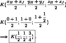K(\dfrac{x_H+x_J}{2};\dfrac{y_H+y_J}{2};\dfrac{z_H+z_J}{2})\\\\K(\dfrac{0+1}{2};\dfrac{1+0}{2};\dfrac{1+\dfrac{1}{2}}{2})\\\\\Longrightarrow\boxed{K(\dfrac{1}{2};\dfrac{1}{2};\dfrac{3}{4})}.