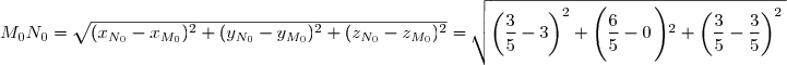 M_0N_0=\sqrt{(x_{N_0}-x_{M_0})^2+(y_{N_0}-y_{M_0})^2+(z_{N_0}-z_{M_0})^2}=\sqrt{\left(\dfrac{3}{5}-3\right)^2+\left(\dfrac{6}{5}-0\left)^2+\left(\dfrac{3}{5}-\dfrac{3}{5}\right)^2}
