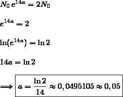 N_0\,e^{14a}=2N_0\\\\e^{14a}=2\\\\\ln(e^{14a})=\ln2\\\\14a=\ln2\\\\\Longrightarrow\boxed{a=\dfrac{\ln2}{14}\approx0,0495105\approx0,05}