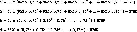 S=10\times(852\times0,75^0+852\times0,75^1+852\times0,75^2+...+852\times0,75^{11}+576)\\\\S=10\times(852\times0,75^0+852\times0,75^1+852\times0,75^2+...+852\times0,75^{11})+5760\\\\S=10\times852\times(0,75^0+0,75^1+0,75^2+...+0,75^{11})+5760\\\\S=8520\times(0,75^0+0,75^1+0,75^2+...+0,75^{11})+5760