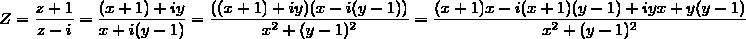 Z=\dfrac{z+1}{z-i}=\dfrac{(x+1)+iy}{x+i(y-1)}=\dfrac{((x+1)+iy)(x-i(y-1))}{x^2+(y-1)^2}=\dfrac{(x+1)x-i(x+1)(y-1)+iyx+y(y-1)}{x^2+(y-1)^2}