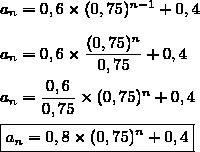 a_n=0,6\times(0,75)^{n-1}+0,4\\\\a_n=0,6\times\dfrac{(0,75)^{n}}{0,75}+0,4\\\\a_n=\dfrac{0,6}{0,75}\times(0,75)^{n}+0,4\\\\\boxed{a_n=0,8\times(0,75)^{n}+0,4}