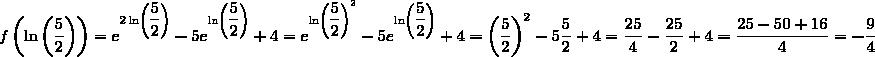 f\left(\ln\left(\dfrac{5}{2}\right)\right)=e^{2\ln\left(\dfrac{5}{2}\right)}-5e^{\ln\left(\dfrac{5}{2}\right)}+4=e^{\ln\left(\dfrac{5}{2}\right)^2}-5e^{\ln\left(\dfrac{5}{2}\right)}+4=\left(\dfrac{5}{2}\right)^2-5\dfrac{5}{2}+4=\dfrac{25}{4}-\dfrac{25}{2}+4=\dfrac{25-50+16}{4}=-\dfrac{9}{4}