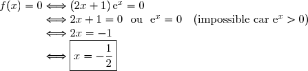 f(x)=0\Longleftrightarrow(2x+1)\,\text{e}^x=0 \\\phantom{f(x)=0}\Longleftrightarrow2x+1=0\ \ \text{ou}\ \ \text{e}^x=0\ \ \ (\text{impossible car }\text{e}^x>0) \\\phantom{f(x)=0}\Longleftrightarrow2x=-1 \\\phantom{f(x)=0}\Longleftrightarrow\boxed{x=-\dfrac{1}{2}}
