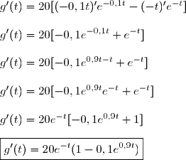 g'(t)=20[(-0,1t)'e^{-0,1t}-(-t)'e^{-t}]\\\\g'(t)=20[-0,1e^{-0,1t}+e^{-t}]\\\\g'(t)=20[-0,1e^{0,9t-t}+e^{-t}]\\\\g'(t)=20[-0,1e^{0,9t}e^{-t}+e^{-t}]\\\\g'(t)=20e^{-t}[-0,1e^{0,9t}+1]\\\\\boxed{g'(t)=20e^{-t}(1-0,1e^{0,9t})}