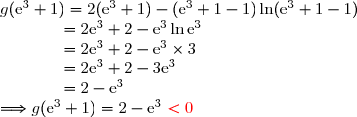 g(\text{e}^3+1)=2(\text{e}^3+1)-(\text{e}^3+1-1)\ln(\text{e}^3+1-1) \\\phantom{wwww..}=2\text{e}^3+2-\text{e}^3\ln\text{e}^3 \\\phantom{wwww..}=2\text{e}^3+2-\text{e}^3\times3 \\\phantom{wwww..}=2\text{e}^3+2-3\text{e}^3 \\\phantom{wwww..}=2-\text{e}^3 \\\Longrightarrow g(\text{e}^3+1)=2-\text{e}^3\ {\red{<0}}