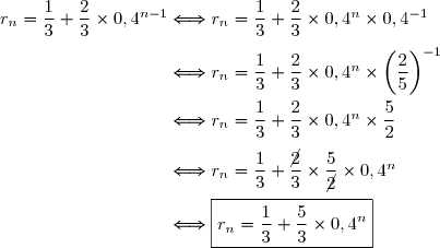 r_{n}=\dfrac{1}{3}+\dfrac{2}{3}\times 0,4^{n-1}\Longleftrightarrow r_{n}=\dfrac{1}{3}+\dfrac{2}{3}\times 0,4^n\times0,4^{-1} \\\\\phantom{r_{n}=\dfrac{1}{3}+\dfrac{2}{3}\times 0,4^{n-1}}\Longleftrightarrow r_{n}=\dfrac{1}{3}+\dfrac{2}{3}\times 0,4^n\times\left(\dfrac{2}{5}\right)^{-1} \\\\\phantom{r_{n}=\dfrac{1}{3}+\dfrac{2}{3}\times 0,4^{n-1}}\Longleftrightarrow r_{n}=\dfrac{1}{3}+\dfrac{2}{3}\times 0,4^n\times\dfrac{5}{2} \\\\\phantom{r_{n}=\dfrac{1}{3}+\dfrac{2}{3}\times 0,4^{n-1}}\Longleftrightarrow r_{n}=\dfrac{1}{3}+\dfrac{\cancel2}{3}\times\dfrac{5}{\cancel2}\times 0,4^n \\\\\phantom{r_{n}=\dfrac{1}{3}+\dfrac{2}{3}\times 0,4^{n-1}}\Longleftrightarrow \boxed{r_{n}=\dfrac{1}{3}+\dfrac{5}{3}\times 0,4^n}