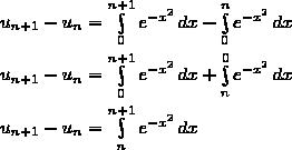 u_{n+1}-u_n=\int\limits_0^{n+1}e^{-x^2}\,dx-\int\limits_0^ne^{-x^2}\,dx\\\\u_{n+1}-u_n=\int\limits_0^{n+1}e^{-x^2}\,dx+\int\limits_n^0e^{-x^2}\,dx\\\\u_{n+1}-u_n=\int\limits_n^{n+1}e^{-x^2}\,dx