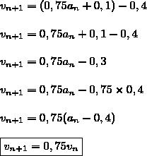 v_{n+1}=(0,75a_{n}+0,1)-0,4\\\\v_{n+1}=0,75a_{n}+0,1-0,4\\\\v_{n+1}=0,75a_{n}-0,3\\\\v_{n+1}=0,75a_{n}-0,75\times0,4\\\\v_{n+1}=0,75(a_{n}-0,4)\\\\\boxed{v_{n+1}=0,75v_n}