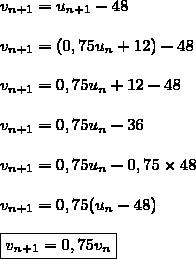 v_{n+1}=u_{n+1}-48\\\\v_{n+1}=(0,75u_n+12)-48\\\\v_{n+1}=0,75u_n+12-48\\\\v_{n+1}=0,75u_n-36\\\\v_{n+1}=0,75u_n-0,75\times48\\\\v_{n+1}=0,75(u_n-48)\\\\\boxed{v_{n+1}=0,75v_n}