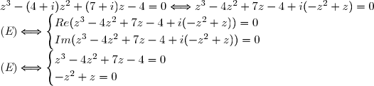z^3 - (4 + i)z^2 + (7 + i)z - 4 = 0 \Longleftrightarrow  z^3-4z^2+7z-4+i(-z^2+z)=0 \\ \text{(}\textit{E}\text{)} \Longleftrightarrow& \begin{cases} Re(z^3-4z^2+7z-4+i(-z^2+z))=0\\Im(z^3-4z^2+7z-4+i(-z^2+z))=0\end{cases}\\ \text{(}\textit{E}\text{)} \Longleftrightarrow \begin{cases} z^3-4z^2+7z-4=0\\-z^2+z=0\end{cases}