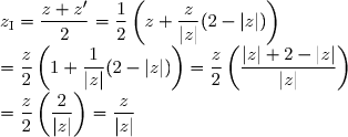 z_{\text{I}} = \dfrac{z + z'}{2} = \dfrac{1}{2} \left(z + \dfrac{z}{|z|}(2 - |z|) \right)\  = \dfrac{z}{2} \left(1 + \dfrac{1}{|z|}(2 - |z|) \right) = \dfrac{z}{2} \left(\dfrac{|z|+2-|z|}{|z|} \right) \ = \dfrac{z}{2} \left(\dfrac{2}{|z|}\right) = \dfrac{z}{|z|}