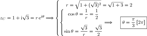 z_C=1+\text{i}\sqrt{3}=r\,\text{e}^{\text{i}\theta}\Longrightarrow\left\lbrace\begin{matrix}r=\sqrt{1+(\sqrt{3})^2}=\sqrt{1+3}=2\ \ \ \ \ \ \\\left\lbrace\begin{matrix}\cos\theta=\dfrac{1}{r}=\dfrac{1}{2}\\\\\sin\theta=\dfrac{\sqrt{3}}{r}=\dfrac{\sqrt{3}}{2}\end{matrix}\right.\Longrightarrow\ \ \ \ \boxed{\theta=\dfrac{\pi}{3}\,[2\pi]}\end{matrix}\right.