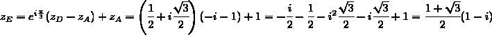 z_E=e^{i\frac{\pi}{3}}(z_D-z_A)+z_A=\left(\cfrac{1}{2}+i\cfrac{\sqrt{3}}{2}\right)(-i-1)+1=-\cfrac{i}{2}-\cfrac{1}{2}-i^2\cfrac{\sqrt{3}}{2}-i\cfrac{\sqrt{3}}{2}+1=\cfrac{1+\sqrt{3}}{2}(1-i)